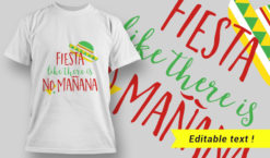 Fiesta like there is no Mañana T-Shirt Design 18 T-shirt designs and templates vector