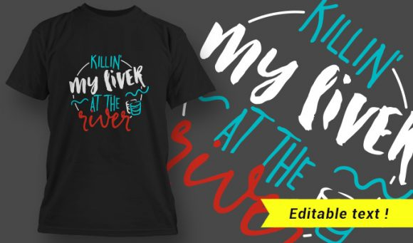 T-Shirt Design 15 – Killin' My Liver at The River T-shirt designs and templates vector