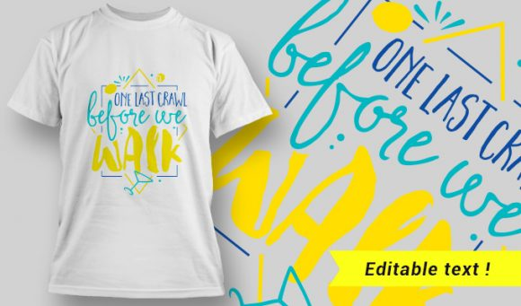 T-Shirt Design 16 – One Last Crawl Before We Walk T-shirt Designs and Templates vector