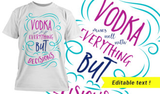 Vodka Mixes Well With Everything But Decisions T-shirt Designs and Templates vector