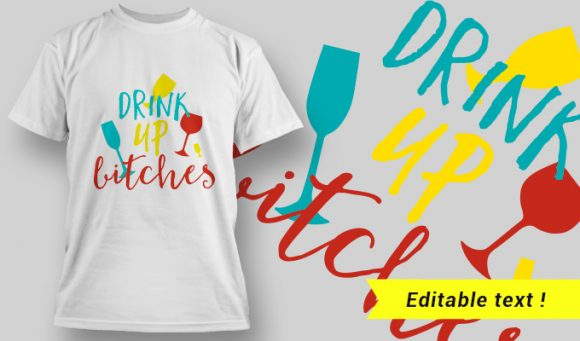 T-Shirt Design 9 – Drink Up Bitches T-shirt designs and templates vector