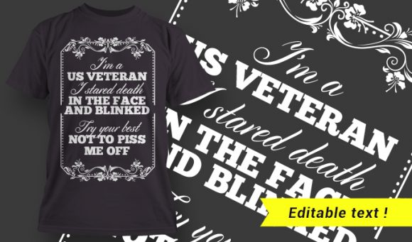 I'm A US Veteran I Stared Death In The Face And Blinked – Try Your Best Not To Piss Me Off T-shirt Designs and Templates vector