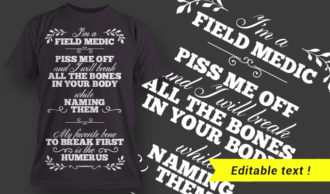 I'm A Field Medic, Piss Me Off And I will Break All The Bones In Your Body … T-shirt Designs and Templates vector