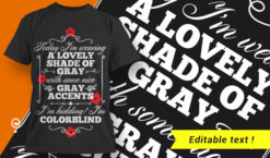Today I'm Wearing A Lovely Shade Of Grey With Some Nice Gray Accents – I'm Colorblind T-shirt designs and templates vector, t-shirt, typography, tee,