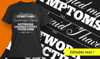 I Googled My Symptoms And It Said – I Have Network Conectivity Problems T-shirt Designs and Templates vector, t-shirt, typography, tee,