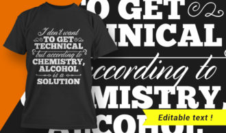 I Don't Want To Get Technical But According To Chemistry, Alcohol Is A Solution T-shirt Designs and Templates vector, t-shirt, typography, tee,