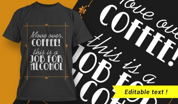 Move Over Coffee! This Is A Job For Alcohol designious tshirt design 1685