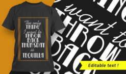 The Only Thing I Want To Throw Back Thursday Is Tequilla T-shirt designs and templates vector, t-shirt, typography, tee,