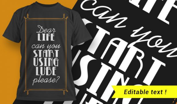 Dear Life, Can You Start Using Lube Please? T-shirt Designs and Templates vector, t-shirt, typography, tee,
