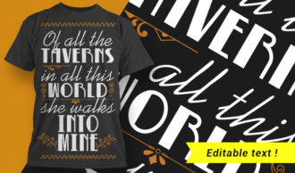 Of All The Taverns in All This World – She Walks Into Mine T-shirt Designs and Templates vector