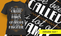 I've Been Called A lot Of Names But Grandpa Is My Favorite T-shirt designs and templates vector, t-shirt, typography, tee,