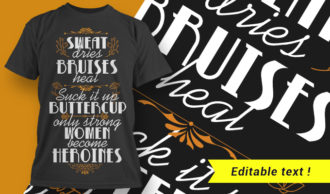 Sweat Dries, Bruises Heal – Suck It Up Buttercup, Only Strong Women Become Heroines T-shirt Designs and Templates vector, t-shirt, typography, tee,