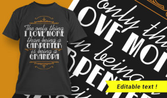 The Only Thing I Love More Than Being A Carpenter Is Being A Grandpa T-shirt Designs and Templates vector, t-shirt, typography, tee,