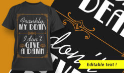 Frankly My Dear – I Don't Give A Damn T-shirt designs and templates vector