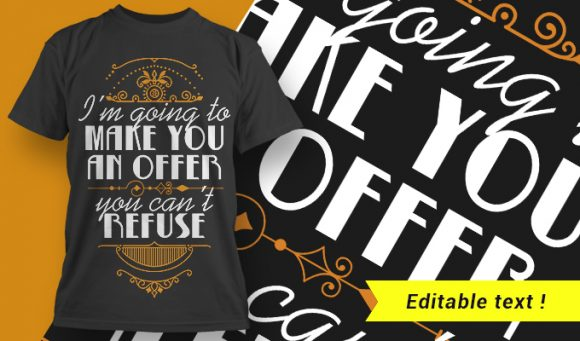 I'm Going To Make An Offer You Can't Refuse T-shirt Designs and Templates vector