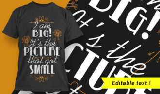 I'm Big! It's The Picture That Got Small T-shirt Designs and Templates vector
