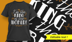 I'm The King Of The World! T-shirt designs and templates vector