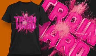 Train Hard T-shirt Design T-shirt Designs and Templates vector