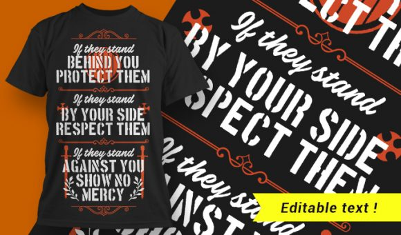 If they stand behind you, protect them. If they stand by your side, respect them. If they stand against, you, show no mercy. designious tshirt design 1734
