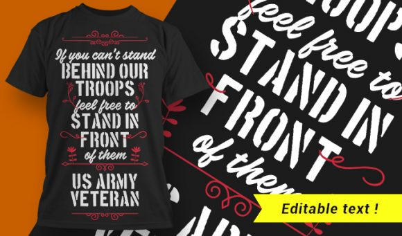 If you can't stand behind our troops, feel free to stand in front of them. T-shirt Designs and Templates vector