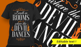 I walk in rooms where the devil dances T-shirt Designs and Templates vector