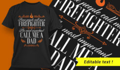 Some people call me a firefighter. The most important call me dad T-shirt designs and templates vector