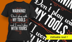 Warning – don't play with my tools, and I won't play with yours T-shirt designs and templates vector
