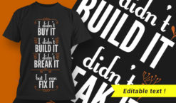 I didn't buy it, I didn't build it, I didn't break it – but I can fix it T-shirt designs and templates vector