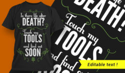 Is there life after death? Touch my tools and you'll find out soon T-shirt designs and templates vector