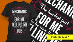 Mechanic. The hardest part of my job is being nice to people telling me how to do my job T-shirt designs and templates vector