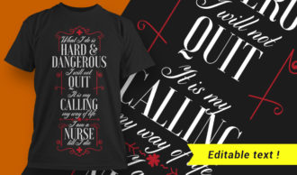 What I do is hard & dangerous, I will not quit, it is my calling, my way of life, I am a nurse till I die T-shirt Designs and Templates vector