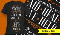 I was born to be a nurse. My calling is to aid, heal, save, help. It is my life & my world T-shirt designs and templates vector
