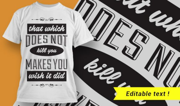 That which does not kill you, makes you wish it did. T-shirt Designs and Templates vector