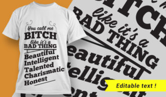 You call me a bitch like it's a bad thing – Beautiful, Intelligent, Talented, Charismatic, Honest T-shirt Designs and Templates vector