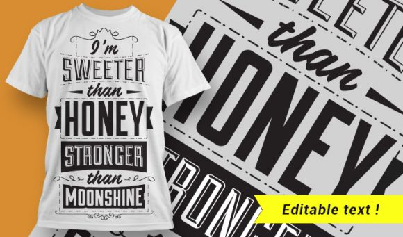 I'm sweeter than honey, stronger than moonshine. T-shirt Designs and Templates vector