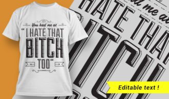 "You had me at ""I hate that bitch too"" T-shirt Designs and Templates vector"