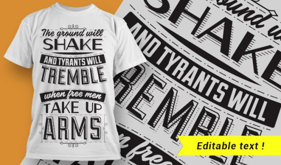 The ground will shake and tyrants tremble when the free men take up arms. T-shirt Designs and Templates vector