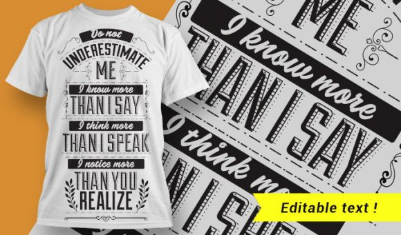 Do not underestimate me. I know more than I say, think more than I speeak and notice more than you realize. T-shirt Designs and Templates vector