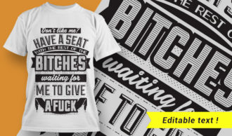 Don't like me? Have a seat with the rest of the bitches waiting for me to give a fuck T-shirt Designs and Templates vector