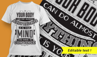 Your body can do almost anything. It is your mind you have to convince. T-shirt Designs and Templates vector