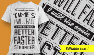 No matter how many times I will fall, I will rise again. Better. Faster. Stronger. T-shirt Designs and Templates vector