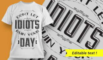 Don't let idiots ruin your day. T-shirt Designs and Templates vector