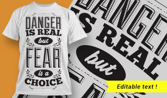 Danger is real, but fear is a choice T-shirt Designs and Templates vector