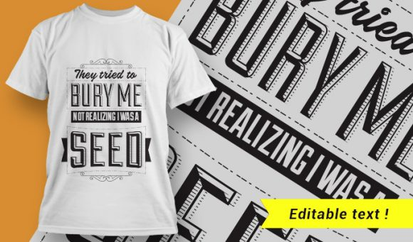 They tried to bury me, not realizing I was a seed. T-shirt Designs and Templates vector