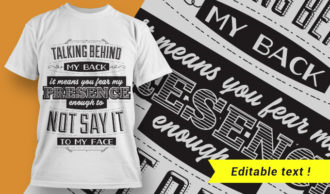 Talking behind my back means you fear my presence enough to not say it to my face T-shirt Designs and Templates vector