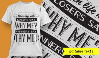 When life hits, losers say why me? Winners say try me. T-shirt Designs and Templates vector