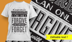 Be careful with your words. I can only forgive them, and I will never forget them. T-shirt designs and templates vector