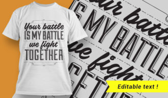 Your battle is my battle. We fight together. T-shirt Designs and Templates vector