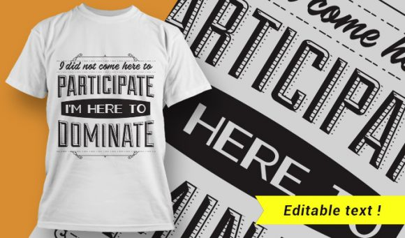I did not come here to participate. I'm here to dominate. T-shirt Designs and Templates vector