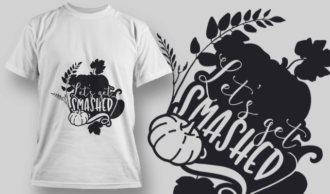 2181 Let's Get Smashed SVG Quote T-shirt Designs and Templates leaf